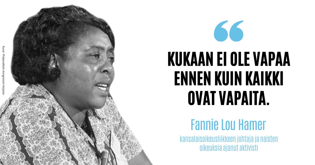 """Kansalaisoikeusliikkeen johtaja Fannie Lou Hamer ja sitaatti: """"Kukaan ei ole vapaa ennen kuin kaikki ovat vapaita."""""""