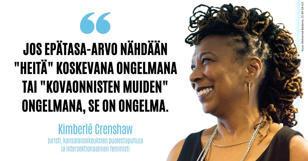 """Intersektionaalinen feministi Kimberlé Cranshaw ja sitaatti: """"Jos epätasa-arvo nähdään 'heitä' koskevana ongelmana tai 'kovaonnisten muiden' ongelmana, se on ongelma.'"""""""